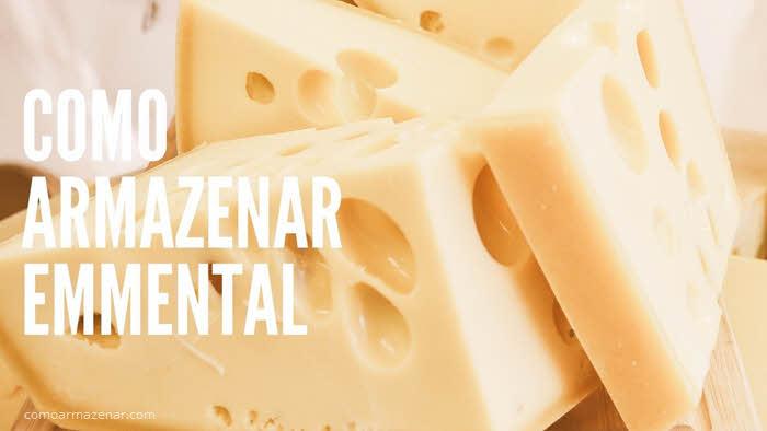 Como armazenar queijo emmental