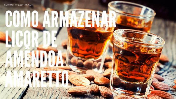 Como armazenar licor de amêndoa, Amaretto