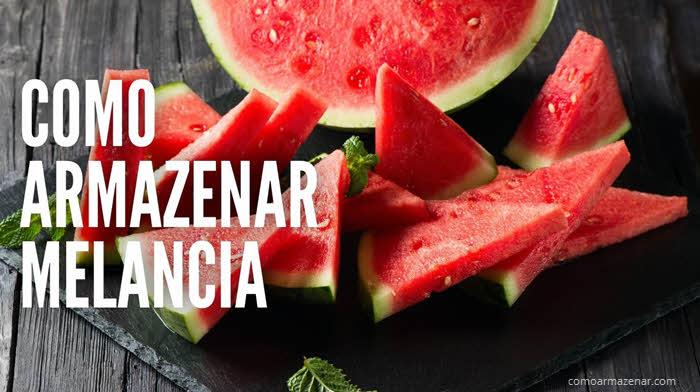 Como armazenar melancia