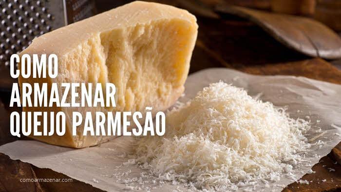 Como armazenar queijo parmesão