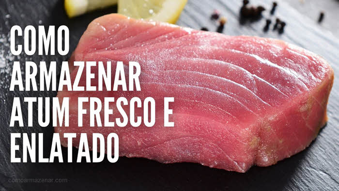 Como armazenar atum fresco e enlatado